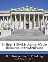 S. Hrg. 110-488: Aging Water Resource Infrastructure