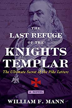 The Last Refuge of the Knights Templar: The Ultimate Secret of the Pike Letters by [Mann, William F.]