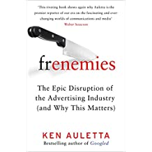 Frenemies: The Epic Disruption of the Advertising Industry (and Why ThisMatters)