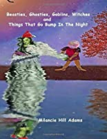 Beasties, Ghosties, Goblins, Witches  And  Things That Go Bump In The Night!