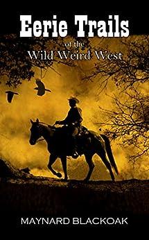Eerie Trails of the Wild Weird West by [Blackoak, Maynard]