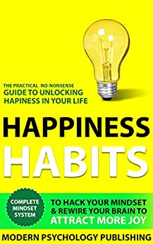 Happiness: Habits to Hack Your Mindset & Rewire Your Brain to Attract More Joy by [Publishing, Modern Psychology]