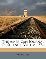 The American Journal of Science, Volume 27...