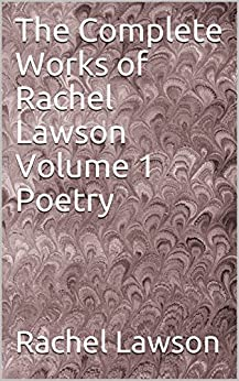 [Lawson, Rachel]のThe Complete Works of Rachel Lawson Volume 1 Poetry (English Edition)