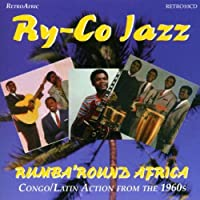 Rumba 'Round Africa: Congo / Latin Action from the 1960s by Ry-Co Jazz (1996-10-01)