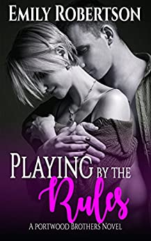 Playing by the Rules (A Portwood Brothers Novel Book 2) by [Robertson, Emily]