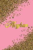 Meghan: Personal Name Blank Lined Notebook Pink &Gold Stars Confetti Glitter for Writing Journal or Diary Women &girls Gift for Birthday or Valentine's Day 110 Pages Size 6x9 Elegant Matte Finish