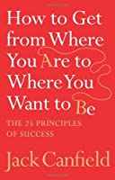 How to Get from Where You Are to Where You Want to Be: The 25 Principles of Success [並行輸入品]