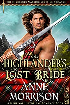 The Highlander's Lost Bride (The Highlands Warring Scottish Romance) (A Medieval Historical Romance Book) by [Morrison, Anne]