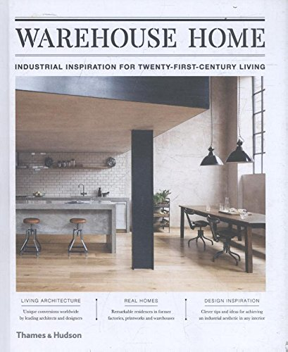 Warehouse Home: Industrial Inspiration for Twenty-First-Century Living