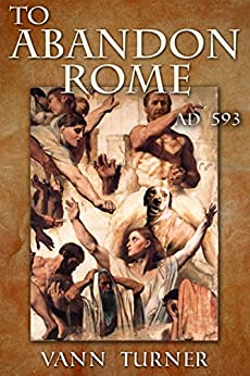 To Abandon Rome: AD 593 (Tribonian Trilogy Book 2) by [Turner, Vann]