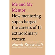 Me and My Mentor: How Mentoring Supercharged the Careers of 11 Extraordinary Women