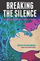 Breaking the Silence: Survivors Speak About 1965-66 Violence in Indonesia (Herb Feith Translation Series)