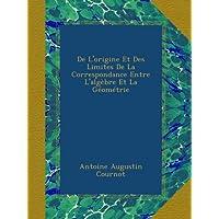 De L'origine Et Des Limites De La Correspondance Entre L'algèbre Et La Géométrie