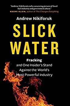 Slick Water: Fracking and One Insider's Stand against the World's Most Powerful Industry by [Nikiforuk, Andrew]