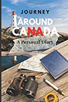 Journey Around Canada - A Personal Diary: A Blank Journal for Travelling (Travel Escapes)