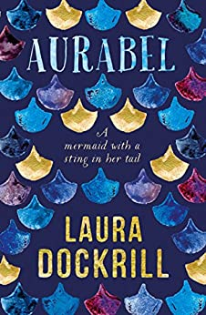 Aurabel: The edgiest mermaid ever written about (Lorali) by [Dockrill, Laura]