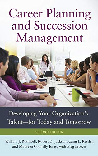 Download Career Planning and Succession Management: Developing Your Organization's Talent for Today and Tomorrow 1440831661