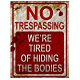No Trespassing We're Tired of Hiding The Bodies Metal Sign White, red, Rust