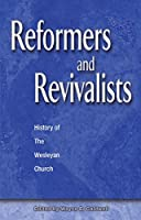 Reformers and Revivalists: History of the Wesleyan Church (Wesleyan History)