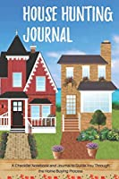 House Hunting Journal: A Checklist Notebook and Journal to Guide You Through the Home Buying Process