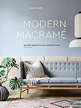 Modern Macrame: 33 Stylish Projects for Your Handmade Home by [Katz, Emily]