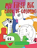 My First Big Book Of Coloring: Fun with Letters, Numbers, Colors, Shapes,Trucks, Planes, Cars and Animals. toddler coloring book ages 1-3 and 2-4 , coloring book for Kids Boys, Girls, activity books for preschooler .