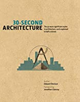 30-Second Architecture: The 50 Most Signicant Principles and Styles in Architecture, each Explained in Half a Minute (30 Second)
