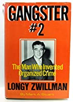 Gangster No. 2: Longy Zwillman, the Man Who Invented Organized Crime