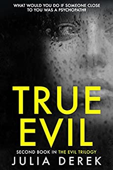True Evil:  A fast-paced psychological thriller that will keep you hooked by [Derek, Julia]