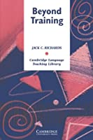 Beyond Training: Perspectives on Language Teacher Education (Cambridge Language Teaching Library)