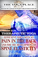 Therapeutic Yoga. Efficient Yoga Sets at Pain in the Back and for the Development of Spine Elasticity (Mindfulness Therapy): Yoga Poses, Benefits of Yoga, Yoga Pain Relief