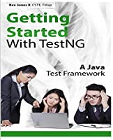 Getting Started With Testng: A Java Test Framework (Practical How to Selenium Tutorials)