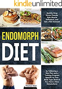 Endomorph Diet: Drop Excess Pounds and Gain Muscle Definition by Following a Diet Plan and a Training Program Specific to Your Body Type (Even If You Have a Slow Metabolism) (English Edition)