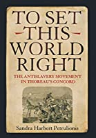 To Set This World Right: The Antislavery Movement in Thoreau's Concord by Sandra Harbert Petrulionis(2006-11-01)