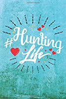 Hunting Life: Best Gift Ideas Life Quotes Blank Line Notebook and Diary to Write. Best Gift for Everyone, Pages of Lined & Blank Paper
