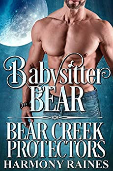 Babysitter Bear (Bear Creek Protectors Book 3) by [Raines, Harmony]