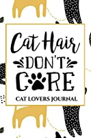 Cat Hair, Don't Care: Cat Lovers Journal: Writing Journal for Cat Lovers: 150-page journal for real cat lovers. (Cat Lovers Journals)