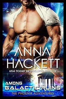 Among Galactic Ruins: A Phoenix Adventures Sci-fi Romance by [Hackett, Anna]