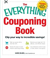 The Everything Couponing Book: Clip your way to incredible savings! (Everything®)