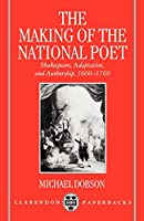 The Making of the National Poet: Shakespeare, Adaptation and Authorship, 1660-1769 (Clarendon Paperbacks)