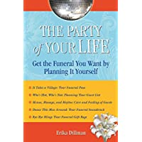 The Party of Your Life: Get the Funeral You Want by Planning It Yourself