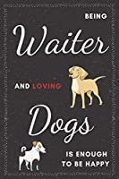 Waiter & Dogs Notebook: Funny Gifts Ideas for Men/Teen on Birthday Retirement or Christmas - Humorous Lined Journal to Writing