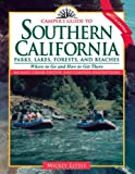 Camper's Guide to Southern California: Where to Go and How to Get There (Camper's Guide to California Parks, Lakes, Forests, & Beache)