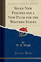 Seven New Peaches and a New Plum for the Western States (Classic Reprint)