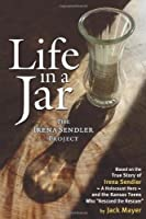 Life in a Jar: The Irena Sendler Project by Jack Mayer(2011-03-28)
