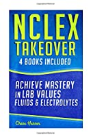 NCLEX Takeover: Achieve Mastery in Lab Values, Fluids and Electrolytes