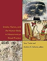 Smoke, Flames, and the Human Body in Mesoamerican Ritual Practice (Dumbarton Oaks Pre-Columbian Symposia and Colloquia)