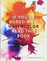 If You Are Bored With WATERCOLOR Read This Book (If you're ... Read This Book)