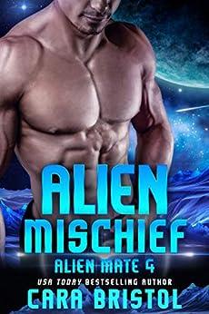 Alien Mischief (Alien Mate Book 4) by [Bristol, Cara]